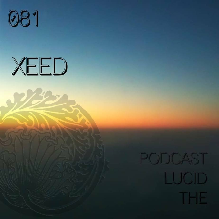 THE LUCID PODCAST 081 –XEED