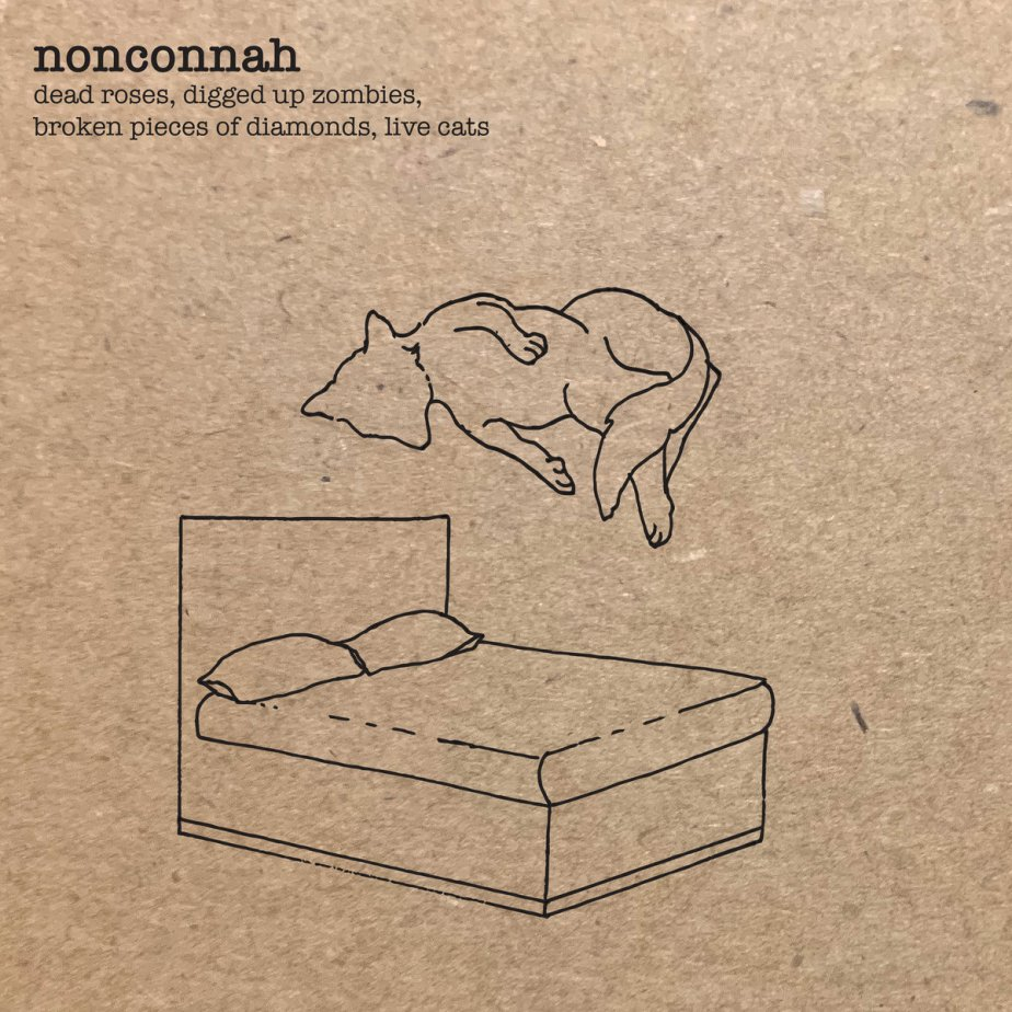Dead Roses, Digged Up Zombies, Broken Pieces Of Diamonds, Live Cats by Nonconnah