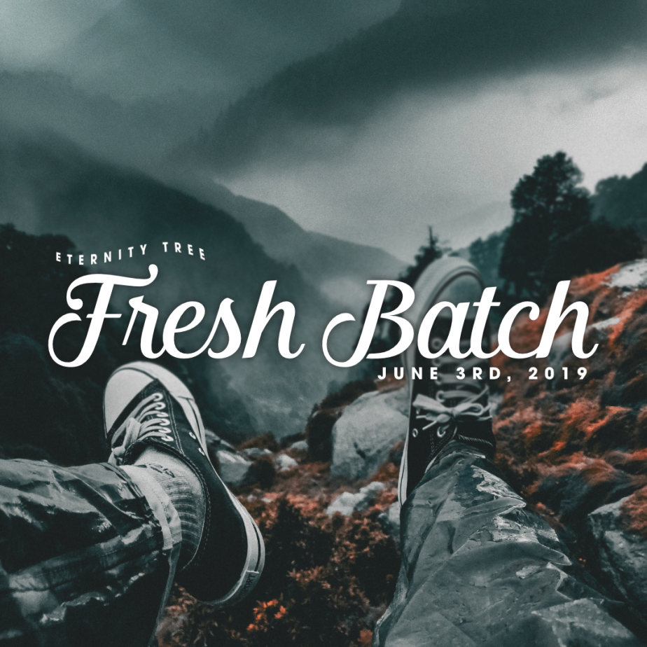 FRESH BATCH – June 3rd 2019