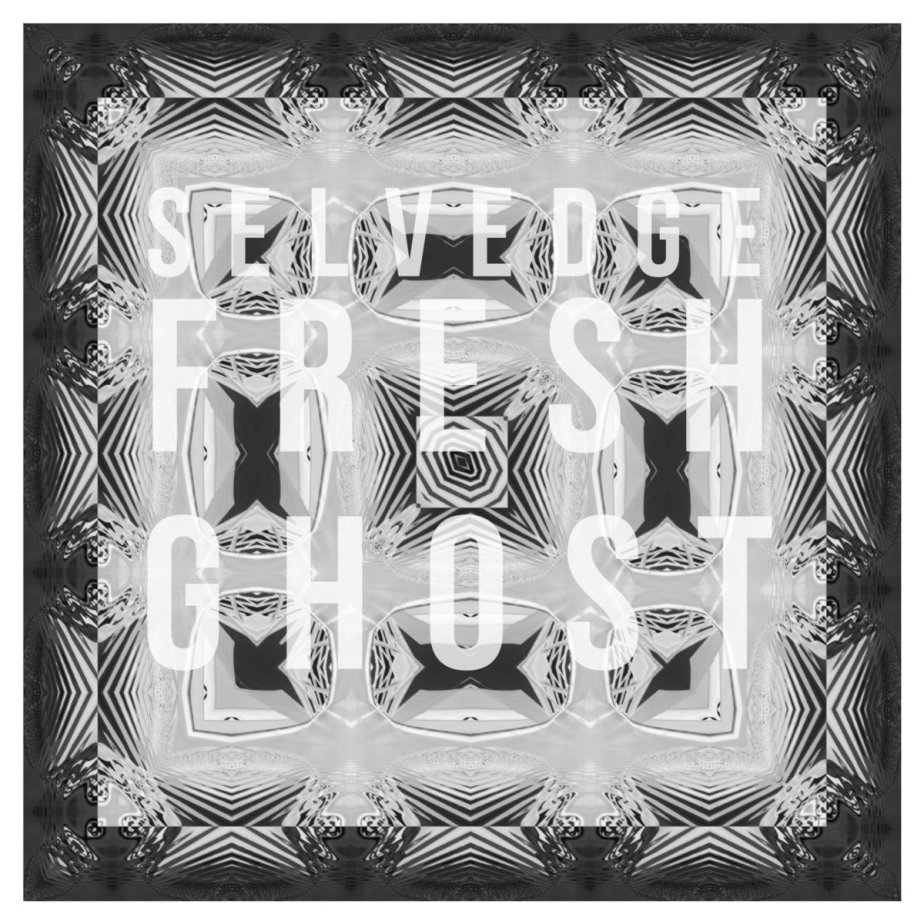 FRESH GHOST, by SELVEDGE